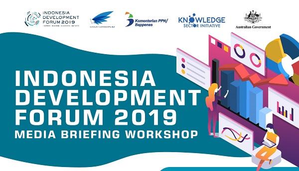 Indonesia Development Forum (IDF) 2019 Media Briefing Workshop
